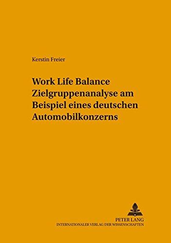 Work Life Balance Zielgruppenanalyse am Beispiel eines deutschen Automobilkonzerns: Kerstin Freier