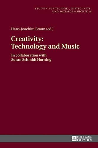 9783631543658: Creativity: Technology and Music: In collaboration with Susan Schmidt Horning (Studien zur Technik-, Wirtschafts- und Sozialgeschichte)