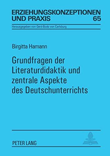 9783631543924: Grundfragen der Literaturdidaktik und zentrale Aspekte des Deutschunterrichts (Erziehungskonzeptionen und Praxis) (German Edition)