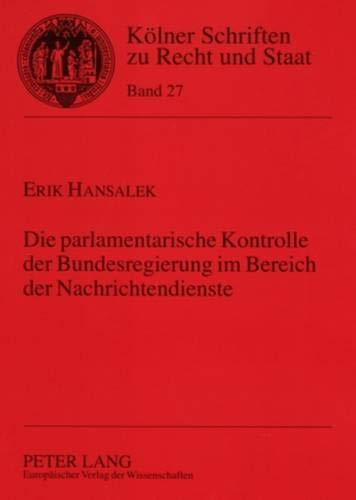 Die parlamentarische Kontrolle der Bundesregierung im Bereich der Nachrichtendienste: Erik Hansalek