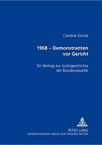 1968 ? Demonstranten vor Gericht: Ein Beitrag zur Justizgeschichte der Bundesrepublik (German ...