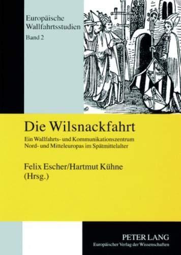 Die Wilsnackfahrt Ein Wallfahrts- und Kommunikationszentrum Nord- und Mitteleuropas im Spä...
