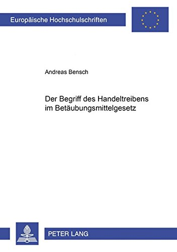 Der Begriff des 'Handeltreibens' im Betäubungsmittelgesetz (Europaeische: Andreas Bensch