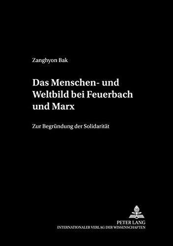 Das Menschen- und Weltbild bei Feuerbach und Marx Zur Begründung der Solidarität: Bak, ...