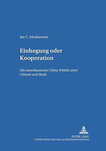 Einhegung oder Kooperation Die amerikanische Chinapolitik unter Clinton und Bush: Irlenkaeuser, Jan
