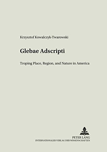 9783631546482: «Glebae Adscripti»: Troping Place, Region and Nature in America (Literary and Cultural Theory)