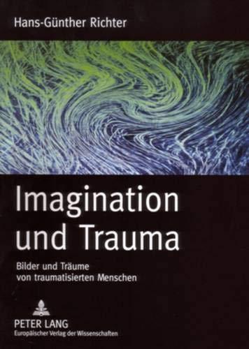 Imagination Und Trauma: Bilder Und Traeume Von Traumatisierten Menschen: Hans-Gunther Richter