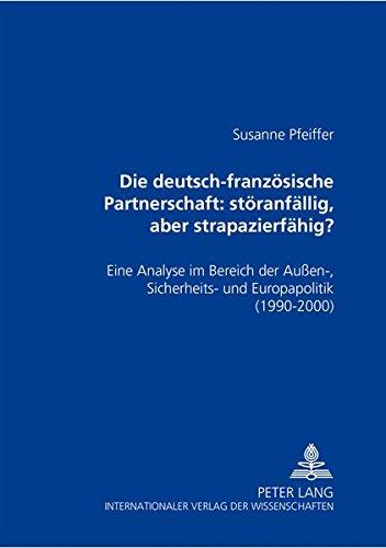 Die deutsch-französische Partnerschaft: störanfällig, aber strapazierfähig?: ...