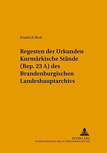 Regesten der Urkunden Kurmärkische Stände (Rep. 23 A) des Brandenburgischen ...