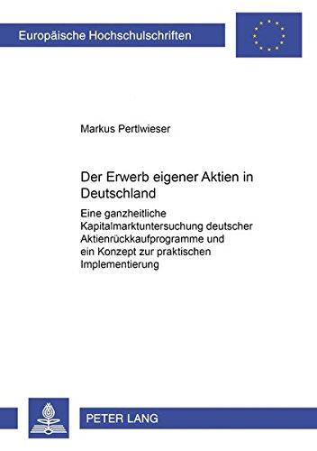 Der Erwerb eigener Aktien in Deutschland Eine ganzheitliche Kapitalmarktuntersuchung deutscher ...