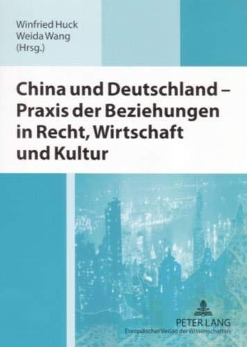 9783631548639: China und Deutschland – Praxis der Beziehungen in Recht, Wirtschaft und Kultur: Ausgewählte Beiträge der deutsch-chinesischen Wirtschaftsrechtssymposien aus 2002-2004 (German Edition)