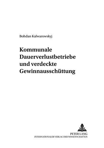 9783631548684: Kommunale Dauerverlustbetriebe und verdeckte Gewinnausschüttung (Kommunalwirtschaftliche Forschung und Praxis) (German Edition)