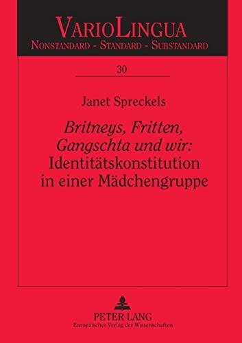 9783631548776: «Britneys, Fritten, Gangschta und wir:» Identitätskonstitution in einer Mädchengruppe: Eine ethnographisch-gesprächsanalytische Untersuchung ... - Standard - Substandard) (German Edition)