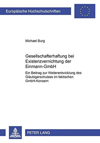 9783631549056: Gesellschafterhaftung bei Existenzvernichtung der Einmann-GmbH: Ein Beitrag zur Weiterentwicklung des Gläubigerschutzes im faktischen GmbH-Konzern ... Hochschulschriften Recht) (German Edition)