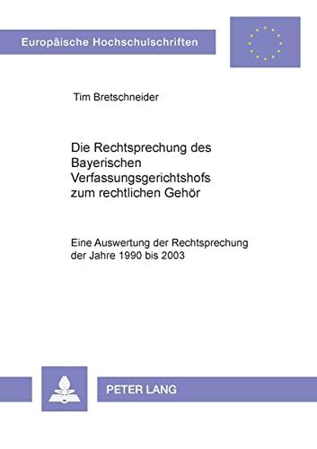 Die Rechtsprechung des Bayerischen Verfassungsgerichtshofs zum rechtlichen Gehör: Tim ...