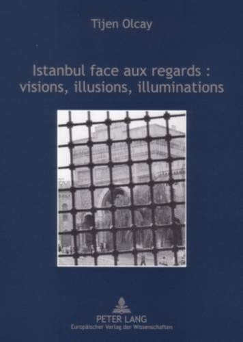 Istanbul face aux regards : visions, illusions, illuminations: Tijen Olcay