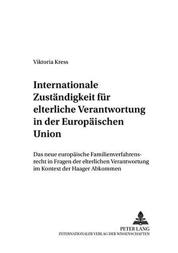 Internationale Zuständigkeit für elterliche Verantwortung in der Europäischen Union:...