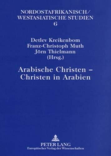 Arabische Christen - Christen in Arabien: Detlev Kreikenbom