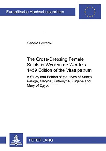 9783631551479: The Cross-Dressing Female Saints in Wynkyn De Worde's 1495 Edition of the Vitas Patrum: A Study and Edition of the Lives of Saints Pelage, Maryne, ... Anglo-Saxon Language and Literature)