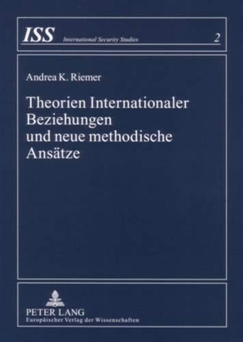 9783631552032: Theorien Internationaler Beziehungen und neue methodische Ansätze (International Security Studies) (German Edition)