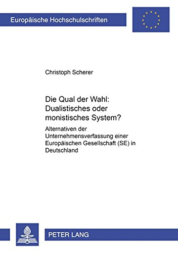 9783631552575: Die Qual Der Wahl: Dualistisches Oder Monistisches System?: Alternativen Der Unternehmensverfassung Einer Europaeischen Gesellschaft (Se) in ... / European University Studie)