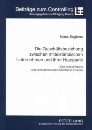 9783631552803: Die Geschaeftsbeziehung Zwischen Mittelstaendischen Unternehmen Und Ihrer Hausbank: Eine Oekonomische Und Verhaltenswissenschaftliche Analyse (Beitraege Zum Controlling)