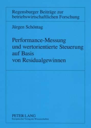 Performance-Messung und wertorientierte Steuerung auf Basis von Residualgewinnen: Jürgen Schöntag