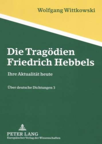 Die Tragödien Friedrich Hebbels: Wolfgang Wittkowski