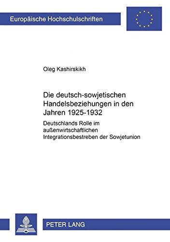 Die deutsch-sowjetischen Handelsbeziehungen in den Jahren 1925-1932 Deutschlands Rolle im auß...