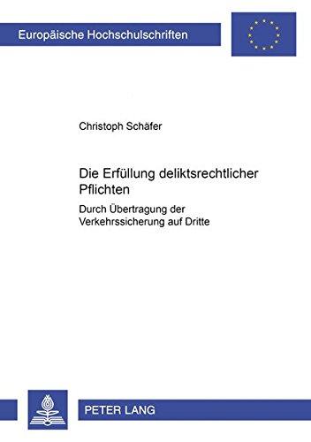 Die Erfuellung Deliktsrechtlicher Pflichten: Durch Uebertragung Der Verkehrssicherung Auf Dritte (...
