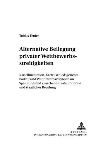 Alternative Beilegung privater Wettbewerbsstreitigkeiten: Tobias Teufer