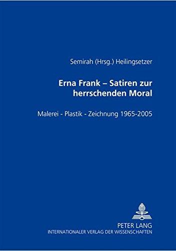 9783631554432: Erna Frank – Satiren zur herrschenden Moral: Malerei – Plastik – Zeichnung - 1965-2005 (German Edition)