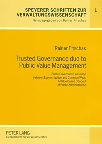 9783631554906: Trusted Governance due to Public Value Management: Public Governance in Europe between Economization and Common Weal: A Value-Based Concept of Public ... Schriften zur Verwaltungswissenschaft)