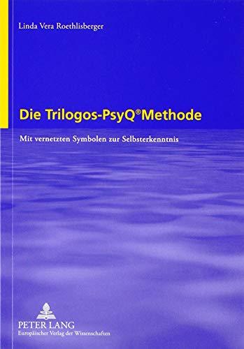 Die Trilogos-Psyq Methode: Mit Vernetzten Symbolen Zur Selbsterkenntnis: Linda Vera Roethlisberger