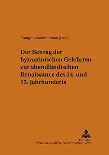 Der Beitrag der byzantinischen Gelehrten zur abendländischen Renaissance des 14. und 15. ...