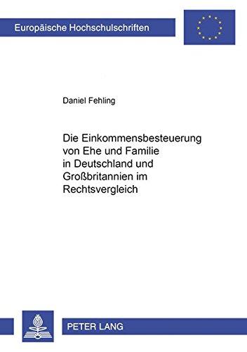 Die Einkommensbesteuerung von Ehe und Familie in Deutschland und Großbritannien im ...