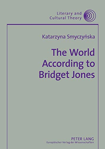 The World According to Bridget Jones: Discourses of Identity in Chicklit Fictions: Katarzyna Smyczy...