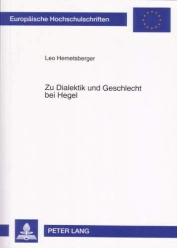 9783631555804: Zu Dialektik und Geschlecht bei Hegel: Hegels dialektischer Geschlechtsbegriff in der Wissenschaft der Logik und der Naturphilosophie von 1830 ... Universitaires Européennes) (German Edition)