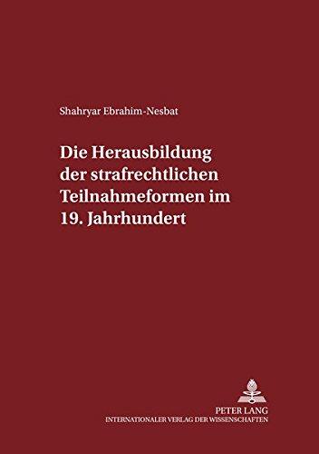 Die Herausbildung der strafrechtlichen Teilnahmeformen im 19. Jahrhundert: Shahryar Ebrahim-Nesbat
