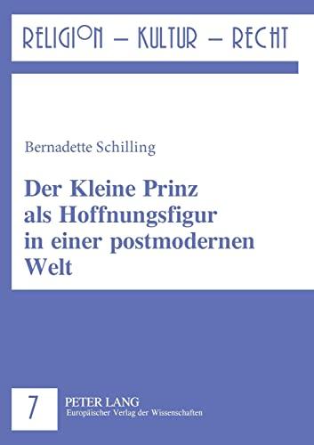 Der Kleine Prinz als Hoffnungsfigur in einer postmodernen Welt: Bernadette Schilling