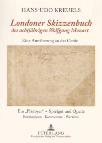 9783631557266: «Londoner Skizzenbuch» des achtjährigen Wolfgang Mozart: Eine Annäherung an das Genie- Ein «Plädoyer» – Spielgut und Quelle- Kurzanalysen / Kommentare / Werkliste (German Edition)