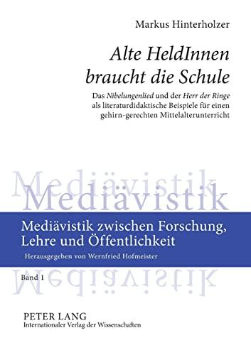 9783631557273: «Alte HeldInnen braucht die Schule»: Das «Nibelungenlied» und der «Herr der Ringe» als literaturdidaktische Beispiele für einen gehirn-gerechten ... Lehre und Öffentlichkeit) (German Edition)