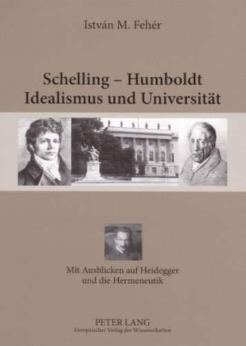 Schelling - Humboldt . Idealismus und Universität: Istv�n M. Feh�r