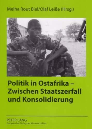 Politik in Ostafrika - Zwischen Staatszerfall und Konsolidierung: Melha Rout Biel