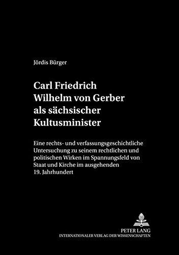Carl Friedrich Wilhelm von Gerber als sächsischer Kultusminister Eine rechts- und ...