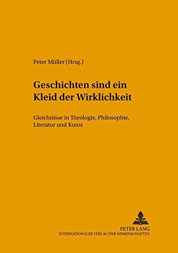 Geschichten sind ein Kleid der Wirklichkeit: Gleichnisse: Müller, Peter