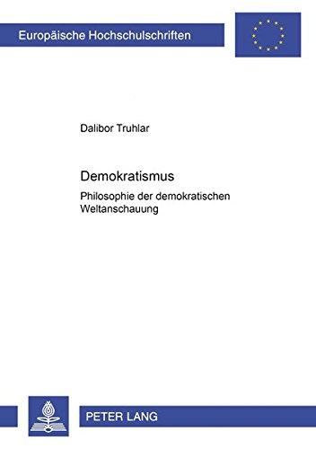 Demokratismus Philosophie der demokratischen Weltanschauung: Truhlar, Dalibor