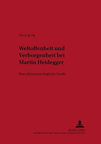 Weltoffenheit Und Verborgenheit Bei Martin Heidegger: Eine Phaenomenologische Studie (Paperback) - Chon-Ip Ng