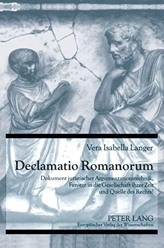 9783631558614: Declamatio Romanorum: Dokument Juristischer Argumentationstechnik, Fenster in Die Gesellschaft Ihrer Zeit Und Quelle Des Rechts?
