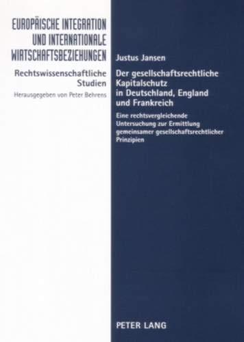 Der gesellschaftsrechtliche Kapitalschutz in Deutschland, England und Frankreich: Justus Jansen